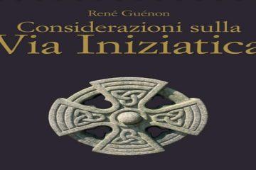 Considerazioni sulla Via Iniziatica di René Guénon