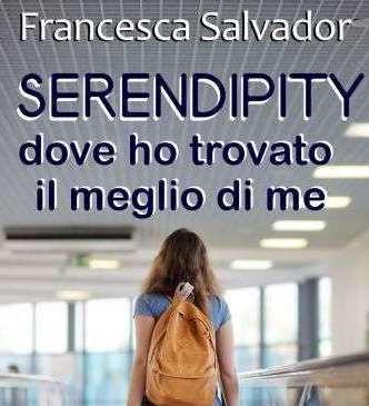 serendipity_dove_ho_trovato_il_meglio_di_me_francesca_salvador_autrice - Copia (2)