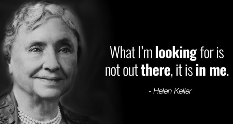 Helen Keller Quotes What Im looking for is not out there it is in me 2 e1534437307798