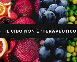 """Il Cibo NON ha Proprietà """"Terapeutiche""""!"""
