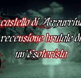Il Castello di Azzurrina, la RecensioneBrutaledi un'Esoterista